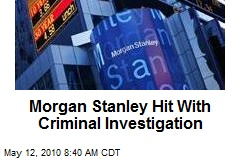 Morgan Stanley Hit With Criminal Investigation