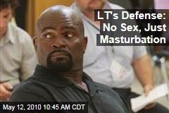 LT's Defense: No Sex, Just Masturbation