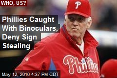 Phillies Caught With Binoculars, Deny Sign Stealing