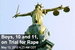 Boys, 10 and 11, on Trial for Rape
