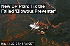 New BP Plan: Fix the Failed 'Blowout Preventer'
