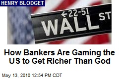 How Bankers Are Gaming the US to Get Richer Than God