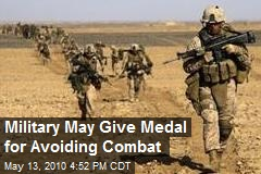 Military May Give Medal for Avoiding Combat