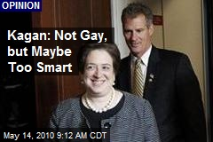 Kagan: Not Gay, but Maybe Too Smart