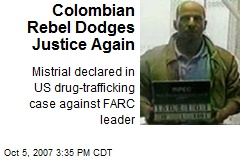 Colombian Rebel Dodges Justice Again