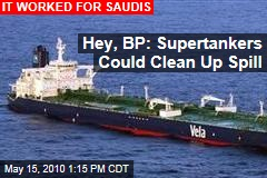 Hey, BP: Supertankers Could Clean Up Spill