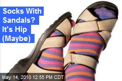 Socks With Sandals? It's Hip (Maybe)