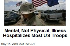 Mental, Not Physical, Illness Hospitalizes Most US Troops
