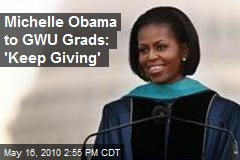 Michelle Obama to GWU Grads: 'Keep Giving'
