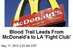 Blood Trail Leads From McDonald's to LA 'Fight Club'
