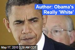 Author: Obama's Really 'White'
