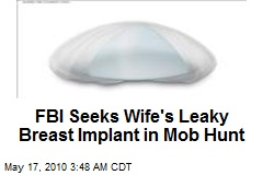 FBI Seeks Wife's Leaky Breast Implant in Mob Hunt
