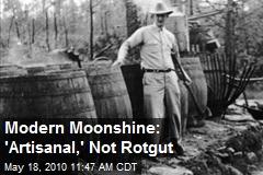 Modern Moonshine: 'Artisanal,' Not Rotgut