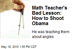 Math Teacher's Bad Lesson: How to Shoot Obama
