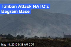 Taliban Attack NATO's Bagram Base