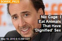 Nic Cage: I Eat Animals That Have 'Dignified' Sex