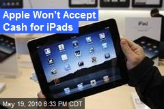 Apple Won't Accept Cash for iPads