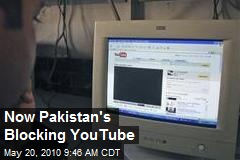 Now Pakistan's Blocking YouTube