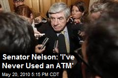 Senator Nelson: 'I've Never Used an ATM'
