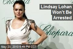 Lindsay Lohan Won't Be Arrested