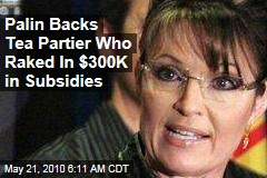 Palin Backs Tea Partier Who Raked In $300K in Subsidies