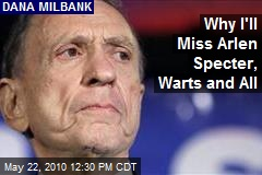 Why I'll Miss Arlen Specter, Warts and All