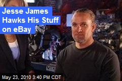 Jesse James Hawks His Stuff on eBay