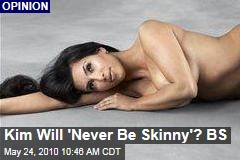 Kim Will 'Never Be Skinny'? BS
