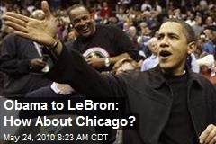 Obama to LeBron: How About Chicago?