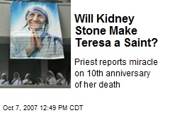 Will Kidney Stone Make Teresa a Saint?