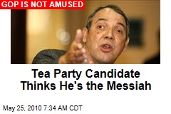 Tea Party Candidate Thinks He's the Messiah