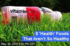8 'Health' Foods That Aren't So Healthy