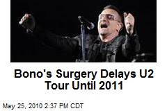 Bono's Surgery Delays U2 Tour Until 2011