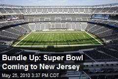 Bundle Up: Super Bowl Coming to New Jersey