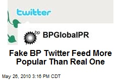 Fake BP Twitter Feed More Popular Than Real One