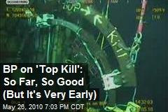 BP on 'Top Kill': So Far, So Good
