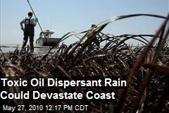 Toxic Oil Spill Dispersant Rain Could Devastate