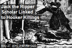 Jack the Ripper Scholar Linked to Hooker Killings