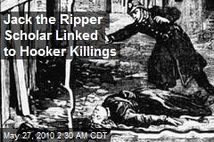 Jack the Ripper Scholar Linked to Hooker Killings
