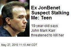 Ex JonBenet Suspect Stalking Me: Teen
