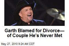 Garth Blamed for Divorce— of Couple He's Never Met