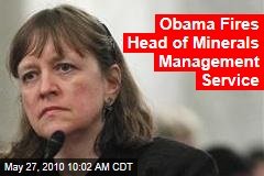 Obama Fires Head of Minerals Management Service