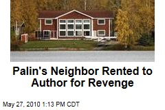 Palin's Neighbor Rented to Author for Revenge