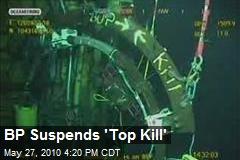 BP Suspends 'Top Kill'
