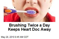 Brushing Twice a Day Keeps Heart Doc Away