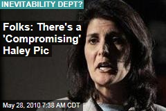 Folks: There's a 'Compromising' Haley Pic