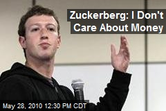 Zuckerberg: I Don't Care About Money