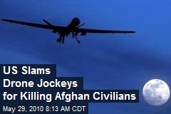 US Slams Drone Jockeys for Killing Afghan Civilians