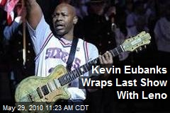 Kevin Eubanks Wraps Last Show With Leno