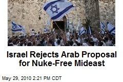 Israel Rejects Arab Proposal for Nuke-Free Mideast